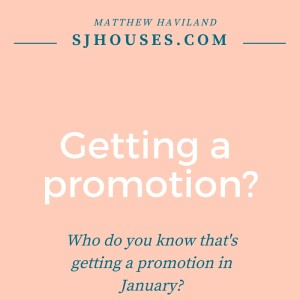 Who do you know that's getting a promotion?  They may need my help.
